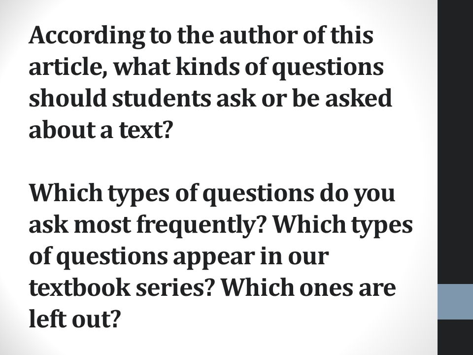 According to the author of this article, what kinds of questions should students ask or be asked about a text.