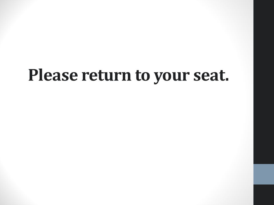 Please return to your seat.