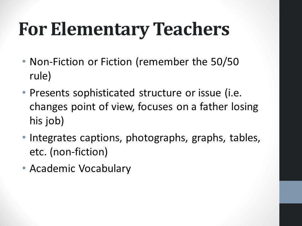 For Elementary Teachers Non-Fiction or Fiction (remember the 50/50 rule) Presents sophisticated structure or issue (i.e.