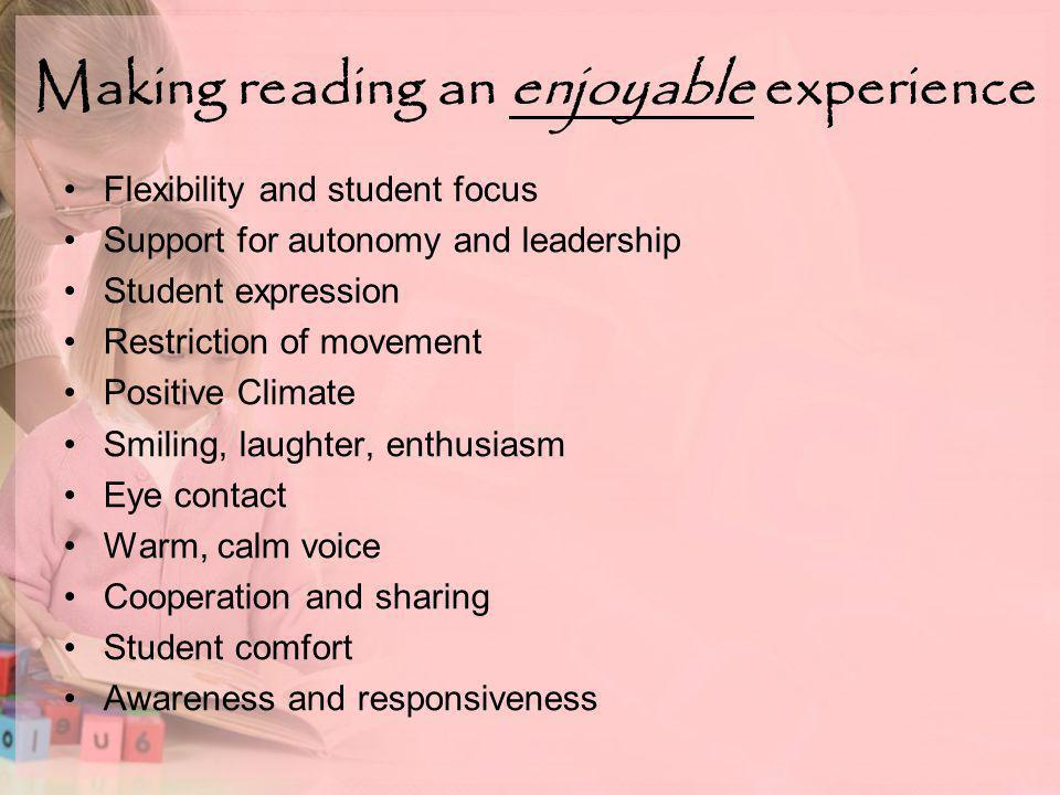 Making reading an enjoyable experience Flexibility and student focus Support for autonomy and leadership Student expression Restriction of movement Positive Climate Smiling, laughter, enthusiasm Eye contact Warm, calm voice Cooperation and sharing Student comfort Awareness and responsiveness
