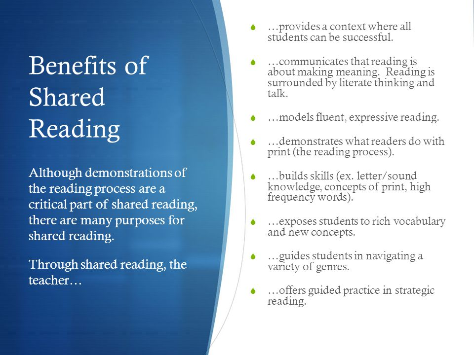 Benefits of Shared Reading  …provides a context where all students can be successful.  …communicates that reading is about making meaning. Reading i