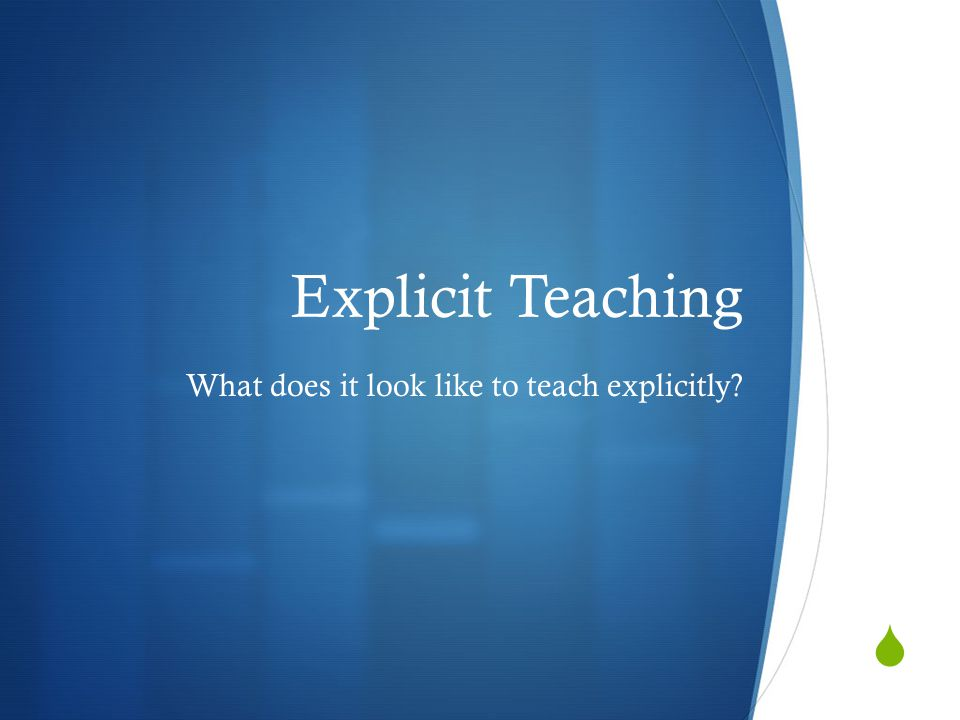  Explicit Teaching What does it look like to teach explicitly?