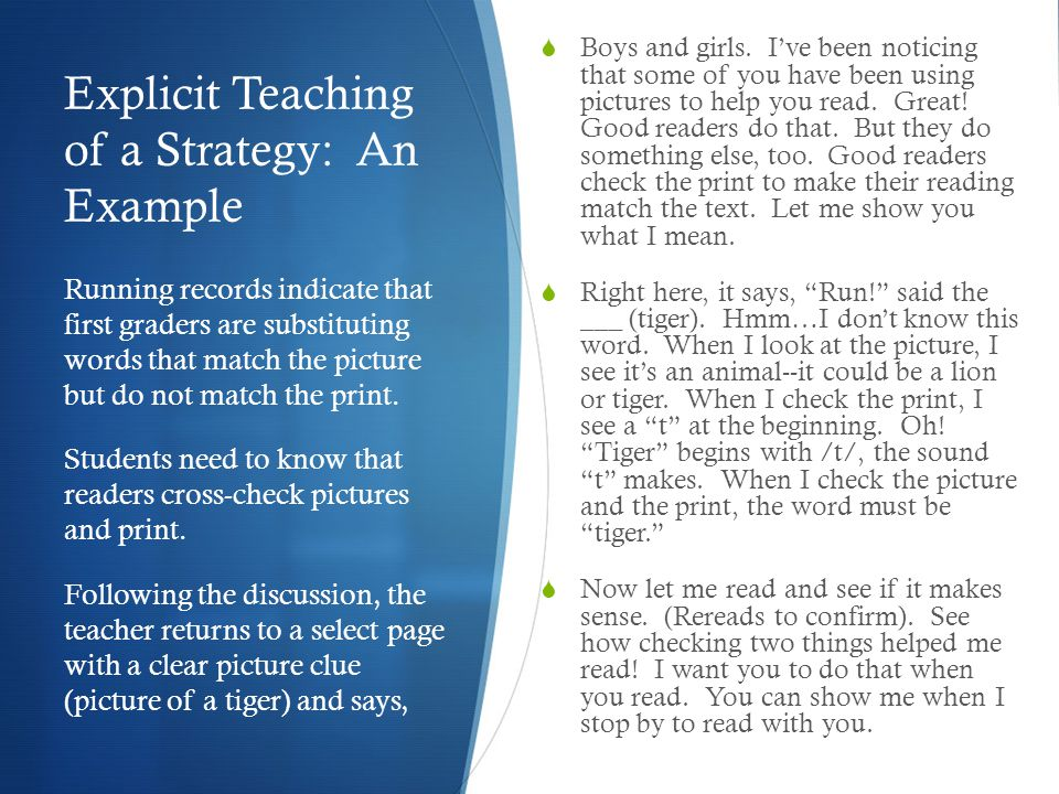 Explicit Teaching of a Strategy: An Example  Boys and girls. I've been noticing that some of you have been using pictures to help you read. Great! Go