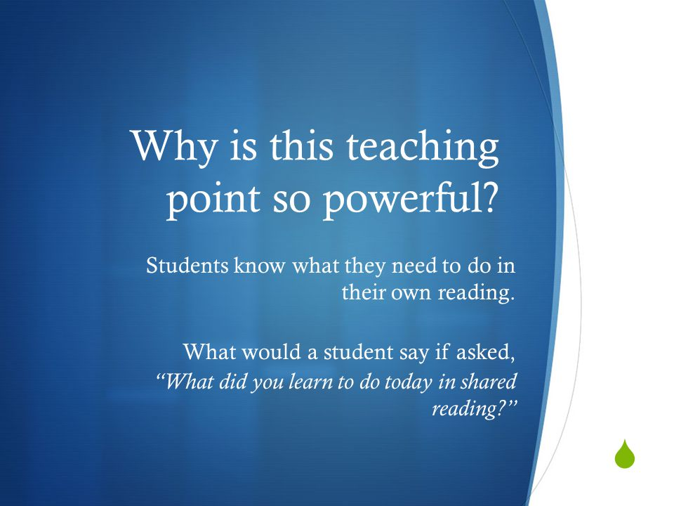 """ Why is this teaching point so powerful? Students know what they need to do in their own reading. What would a student say if asked, """"What did you le"""