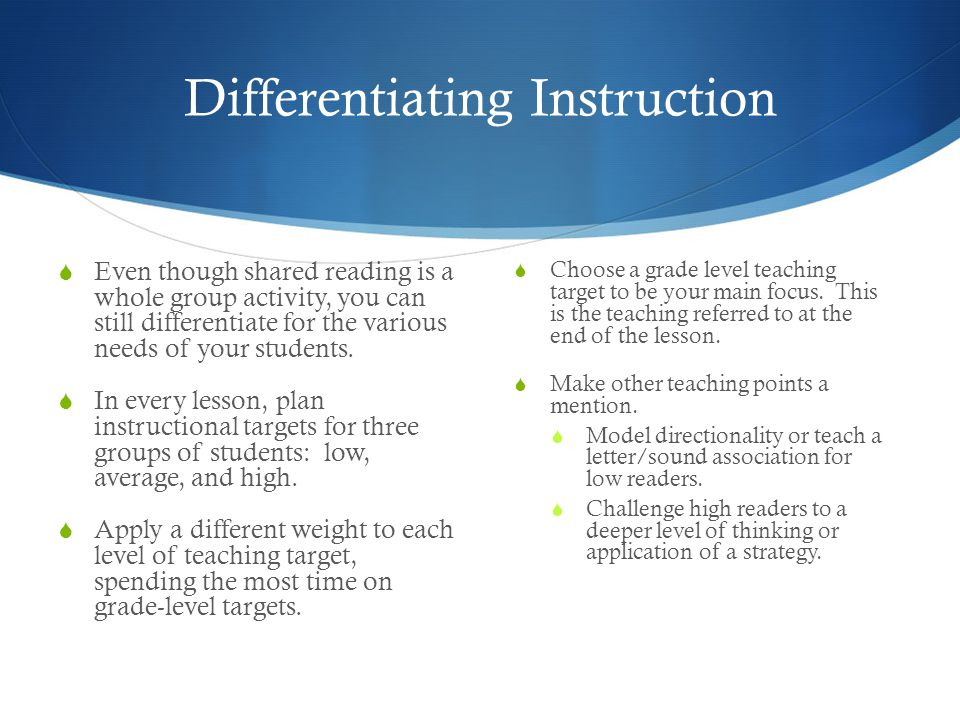 Differentiating Instruction  Even though shared reading is a whole group activity, you can still differentiate for the various needs of your students