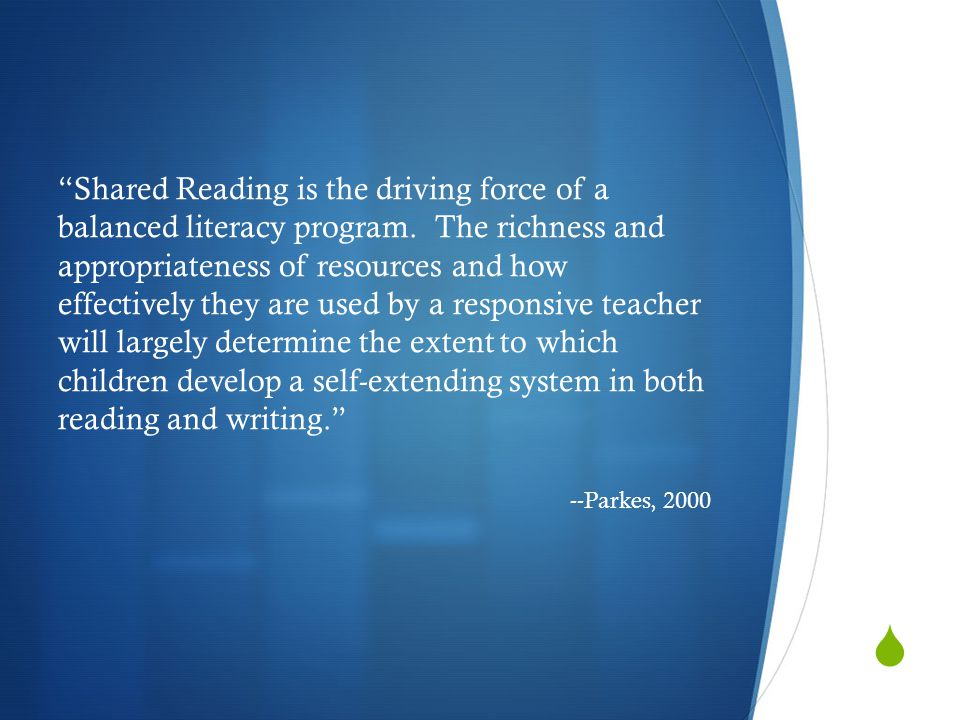 """ """"Shared Reading is the driving force of a balanced literacy program. The richness and appropriateness of resources and how effectively they are used"""