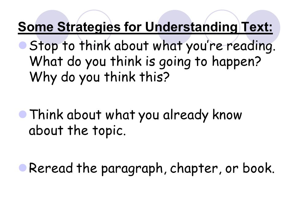 Some Strategies for Understanding Text: Stop to think about what you're reading. What do you think is going to happen? Why do you think this? Think ab