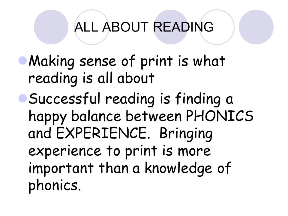 ALL ABOUT READING Making sense of print is what reading is all about Successful reading is finding a happy balance between PHONICS and EXPERIENCE. Bri