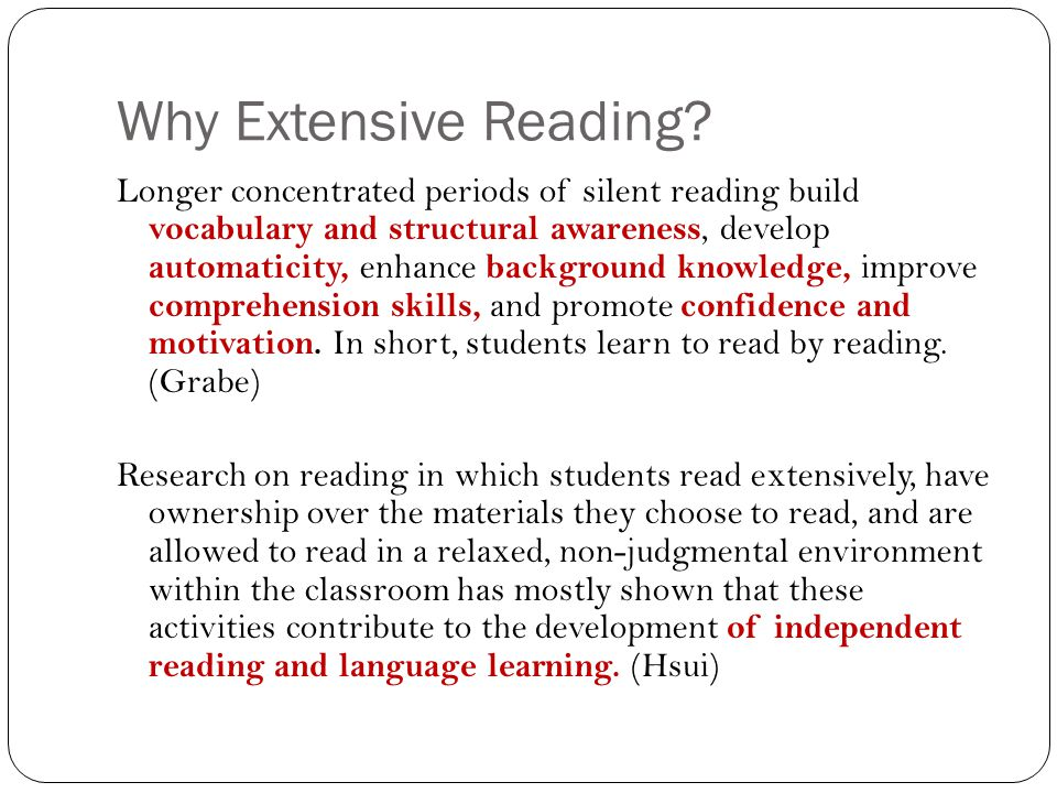 Why Extensive Reading? Longer concentrated periods of silent reading build vocabulary and structural awareness, develop automaticity, enhance backgrou