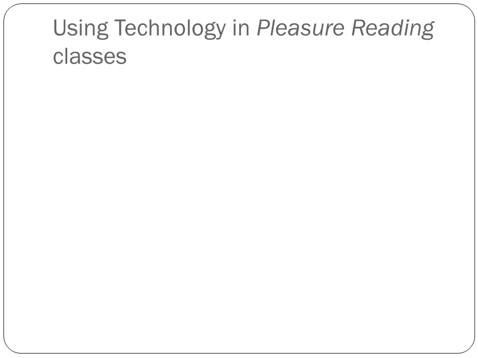 Using Technology in Pleasure Reading classes