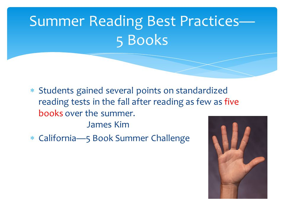  Students gained several points on standardized reading tests in the fall after reading as few as five books over the summer.