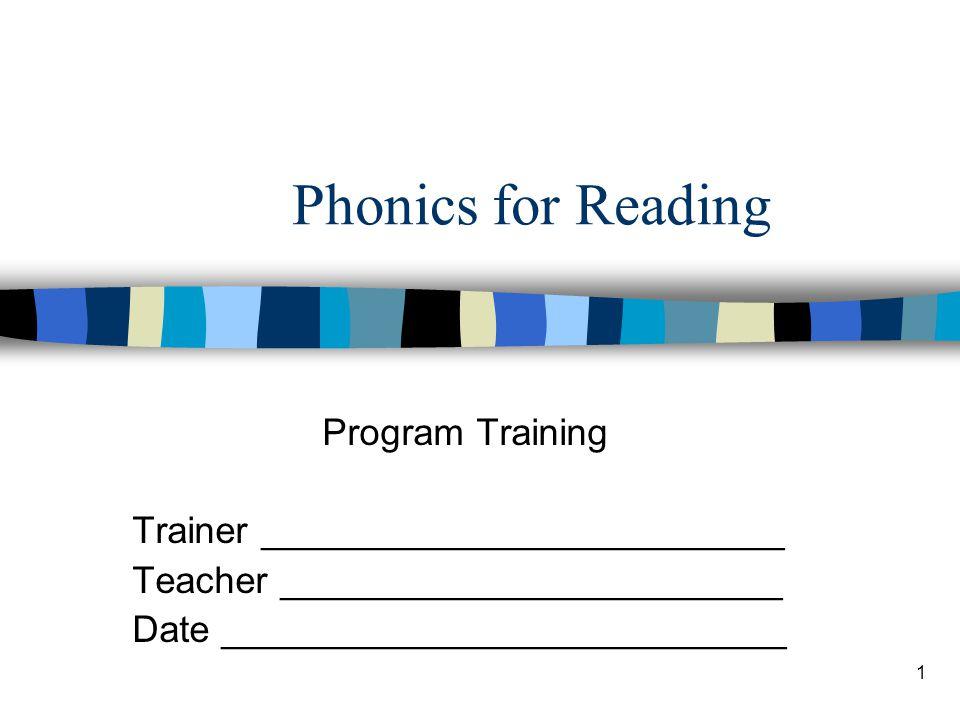 1 Phonics for Reading Program Training Trainer _________________________ Teacher ________________________ Date ___________________________