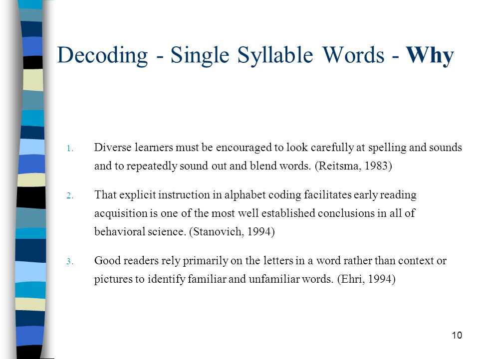 10 Decoding - Single Syllable Words - Why 1. Diverse learners must be encouraged to look carefully at spelling and sounds and to repeatedly sound out