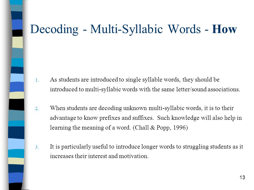 13 Decoding - Multi-Syllabic Words - How 1. As students are introduced to single syllable words, they should be introduced to multi-syllabic words wit