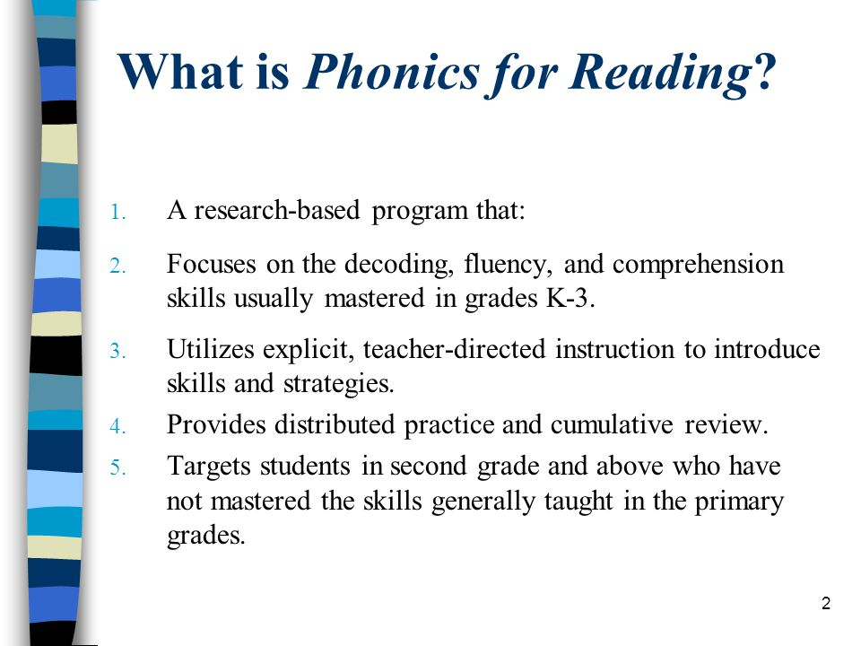 2 What is Phonics for Reading? 1. A research-based program that: 2. Focuses on the decoding, fluency, and comprehension skills usually mastered in gra