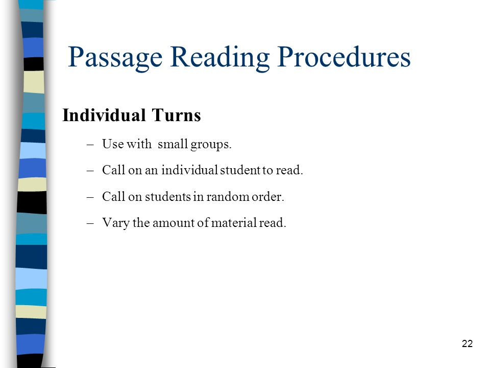 22 Passage Reading Procedures Individual Turns –Use with small groups. –Call on an individual student to read. –Call on students in random order. –Var