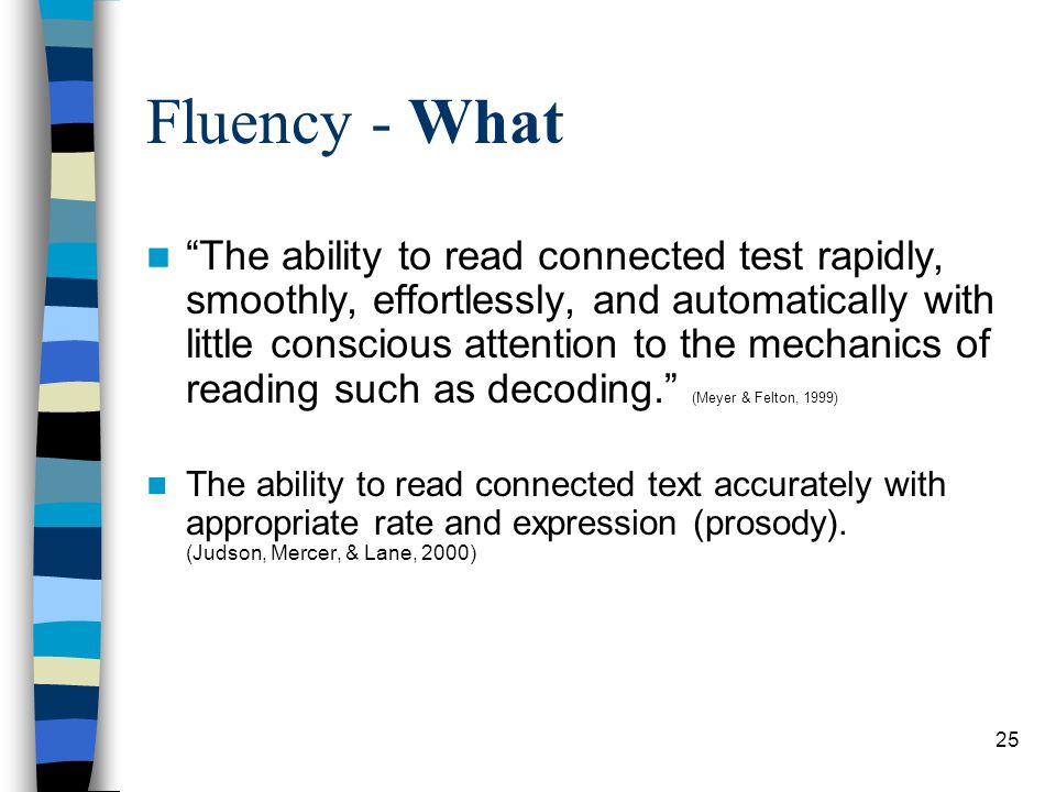 """25 Fluency - What """"The ability to read connected test rapidly, smoothly, effortlessly, and automatically with little conscious attention to the mechan"""