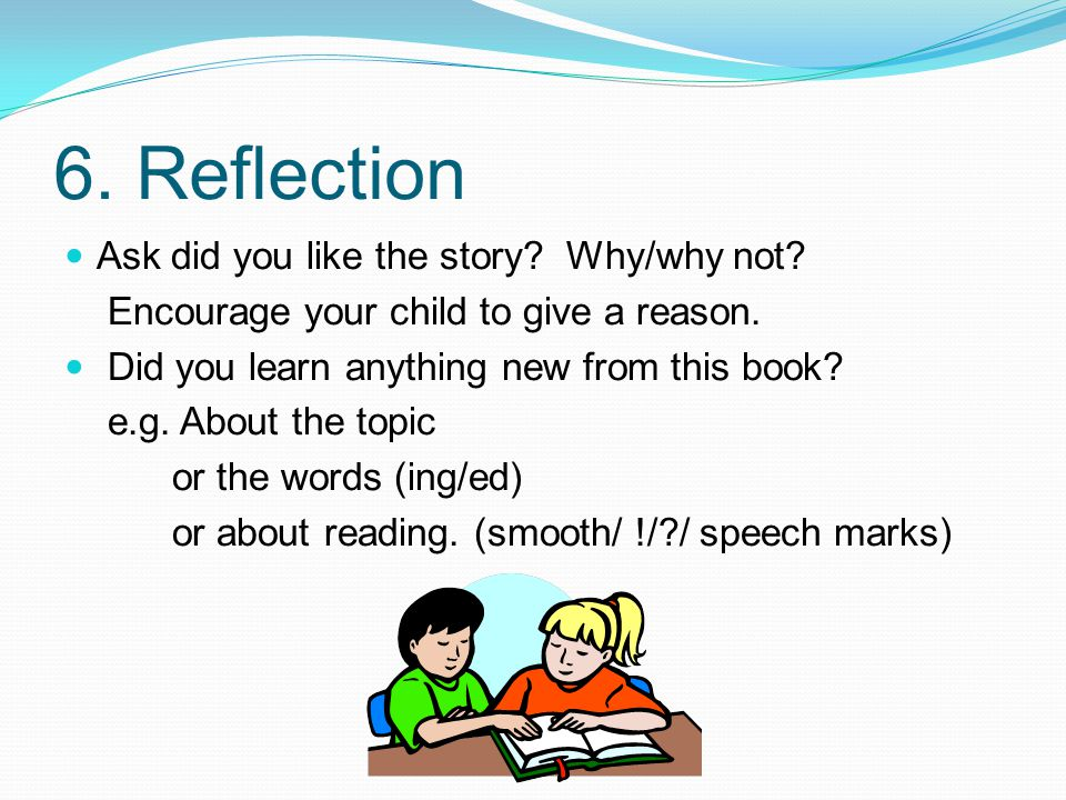 6.Reflection Ask did you like the story. Why/why not.