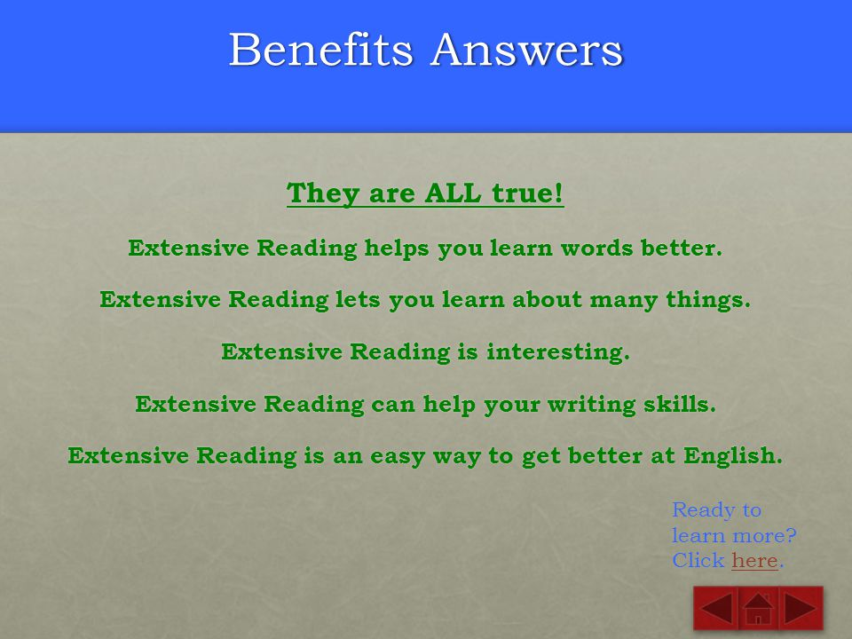Benefits Quiz Which ones are true? Extensive Reading helps you learn words better. Extensive Reading lets you learn about many things. Extensive Readi