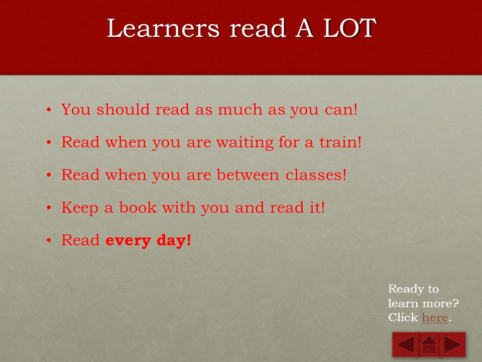 Learners CHOOSE the reading This means you decide what you want to read.