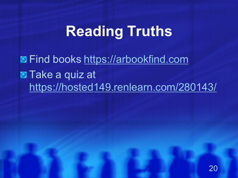20 Reading Truths Find books https://arbookfind.comhttps://arbookfind.com Take a quiz at https://hosted149.renlearn.com/280143/ https://hosted149.renl