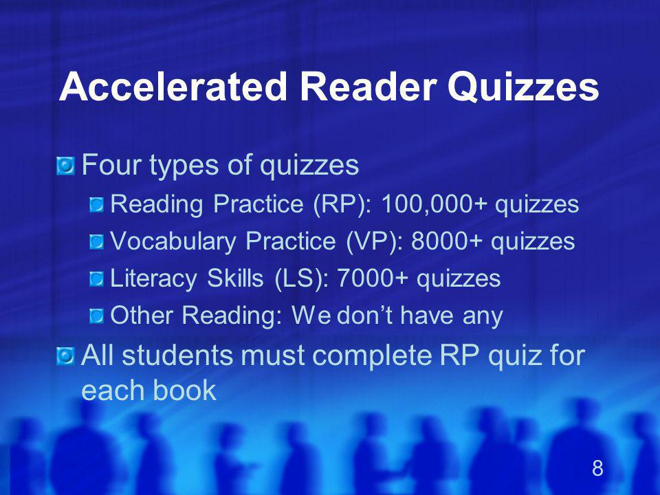 8 Accelerated Reader Quizzes Four types of quizzes Reading Practice (RP): 100,000+ quizzes Vocabulary Practice (VP): 8000+ quizzes Literacy Skills (LS