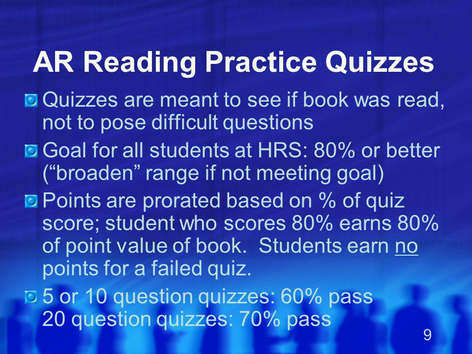 9 AR Reading Practice Quizzes Quizzes are meant to see if book was read, not to pose difficult questions Goal for all students at HRS: 80% or better (