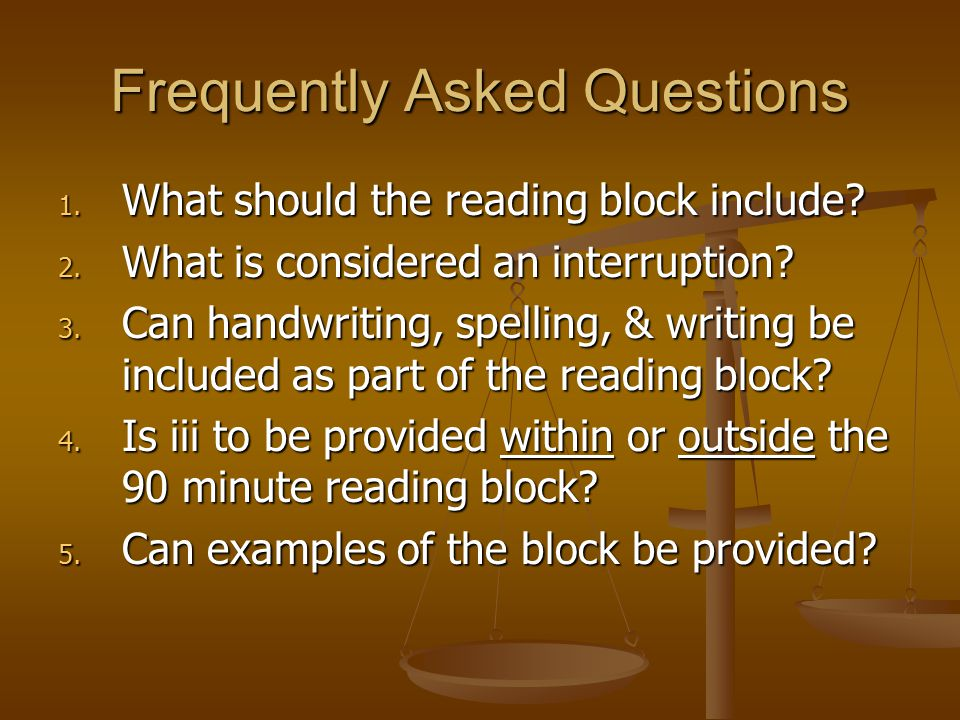 Frequently Asked Questions 1. What should the reading block include? 2. What is considered an interruption? 3. Can handwriting, spelling, & writing be