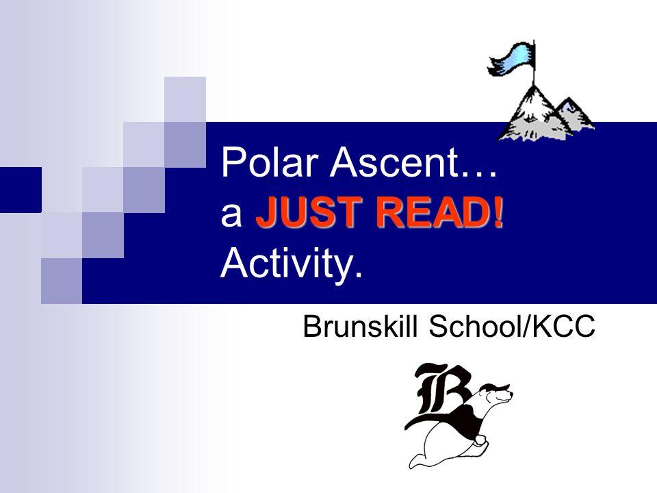 JUST READ! Polar Ascent… a JUST READ! Activity. Brunskill School/KCC