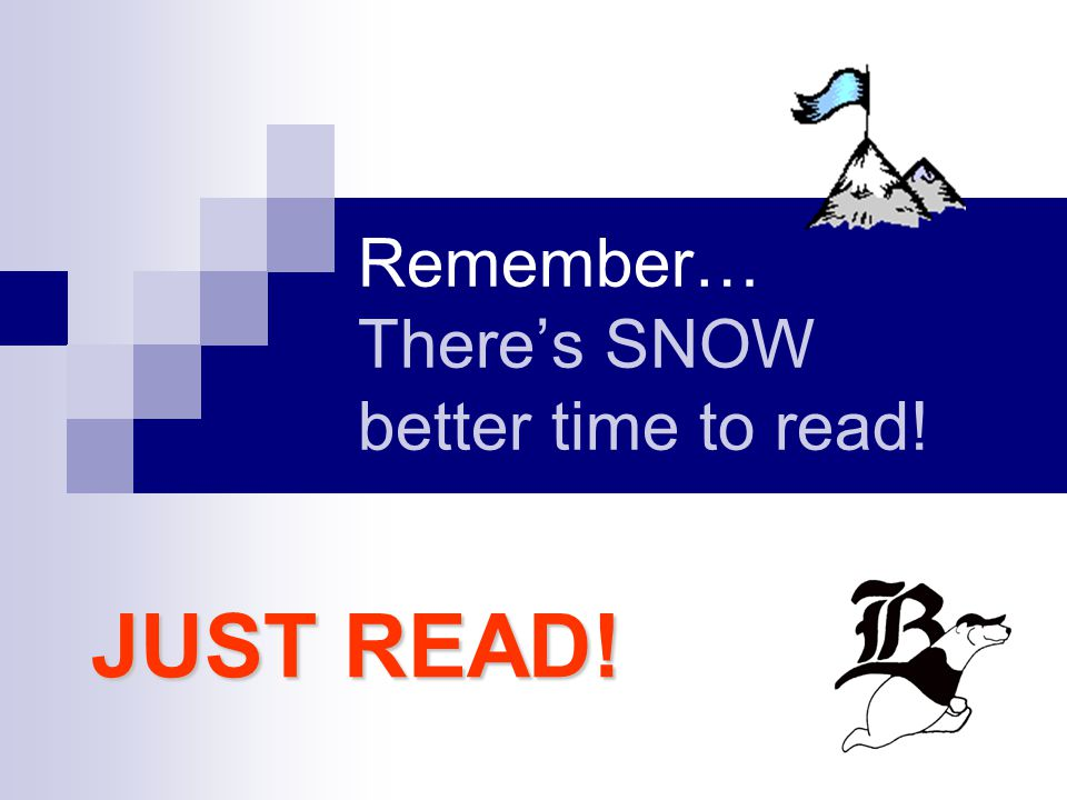 Remember… There's SNOW better time to read! JUST READ!