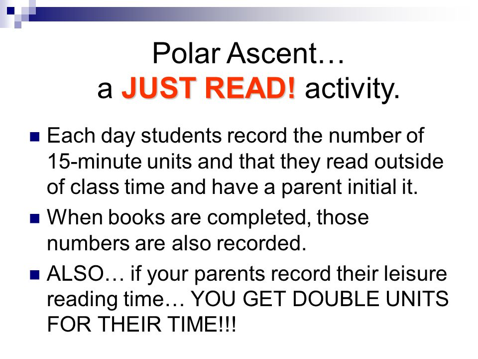 Each day students record the number of 15-minute units and that they read outside of class time and have a parent initial it.