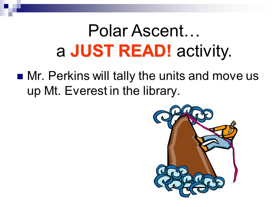 Mr.Perkins will tally the units and move us up Mt.