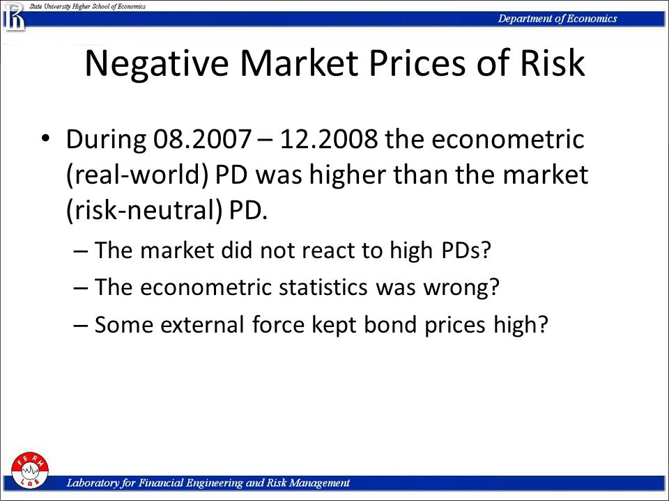 Negative Market Prices of Risk During 08.2007 – 12.2008 the econometric (real-world) PD was higher than the market (risk-neutral) PD.