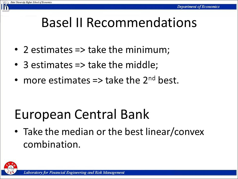 Basel II Recommendations 2 estimates => take the minimum; 3 estimates => take the middle; more estimates => take the 2 nd best.