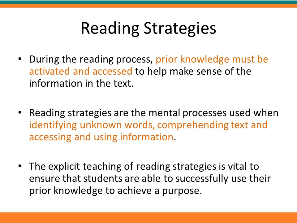 Reading Strategies During the reading process, prior knowledge must be activated and accessed to help make sense of the information in the text. Readi