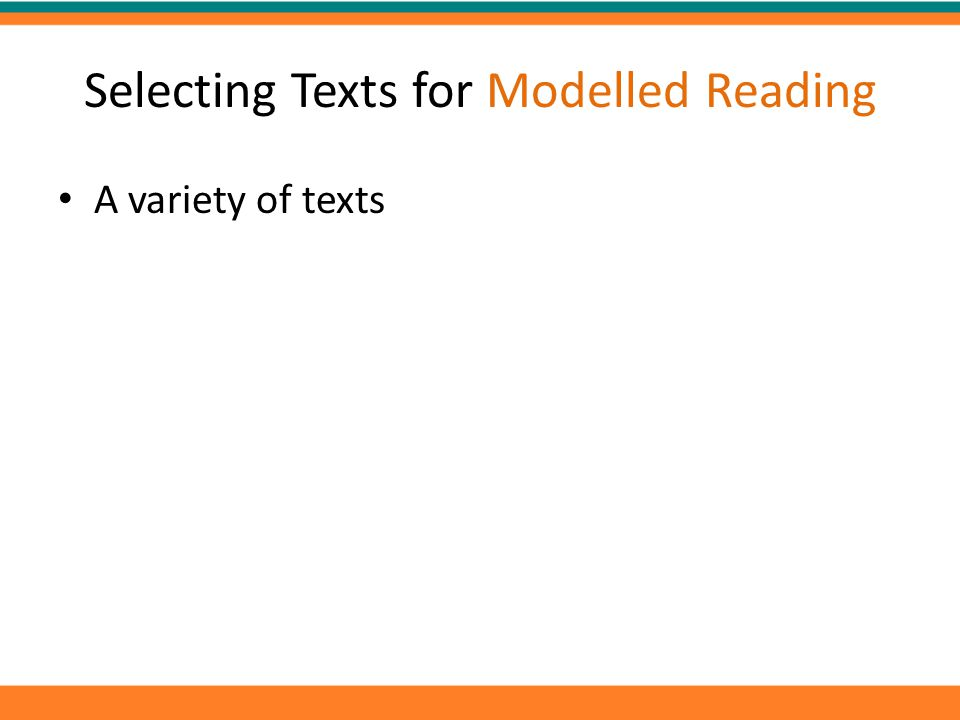 Selecting Texts for Modelled Reading A variety of texts
