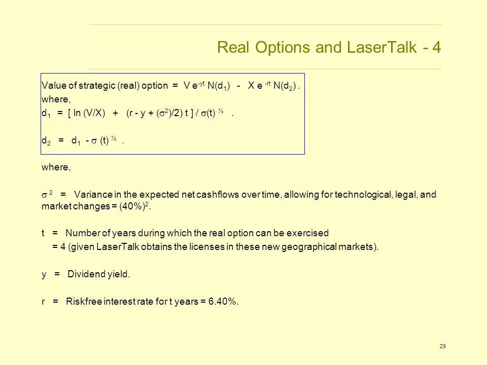 29 Real Options and LaserTalk - 4 Value of strategic (real) option = V e -yt N(d 1 ) - X e -rt N(d 2 ).