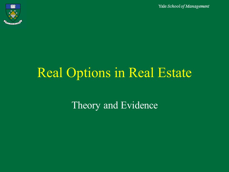Yale School of Management Real Options in Real Estate Theory and Evidence