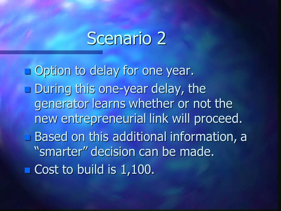 Scenario 2 n Option to delay for one year.
