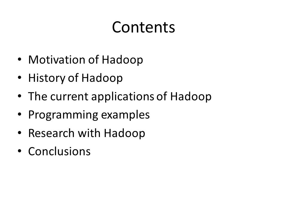 Contents Motivation of Hadoop History of Hadoop The current applications of Hadoop Programming examples Research with Hadoop Conclusions