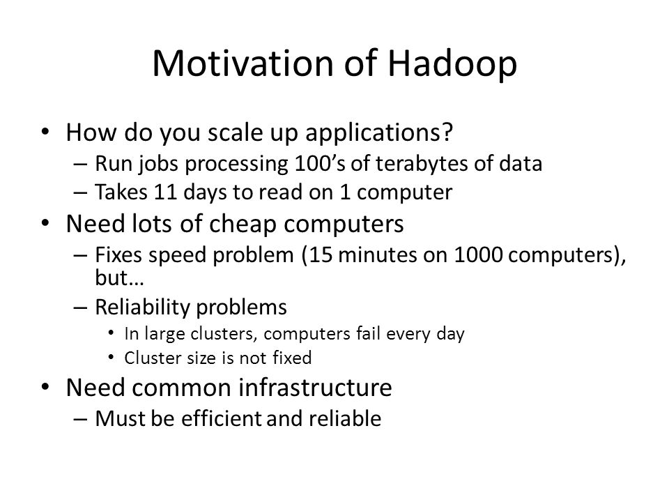 Motivation of Hadoop How do you scale up applications.