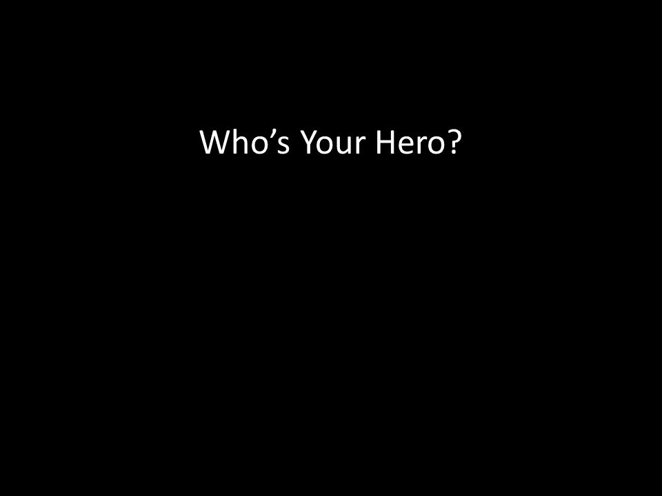 Who's Your Hero