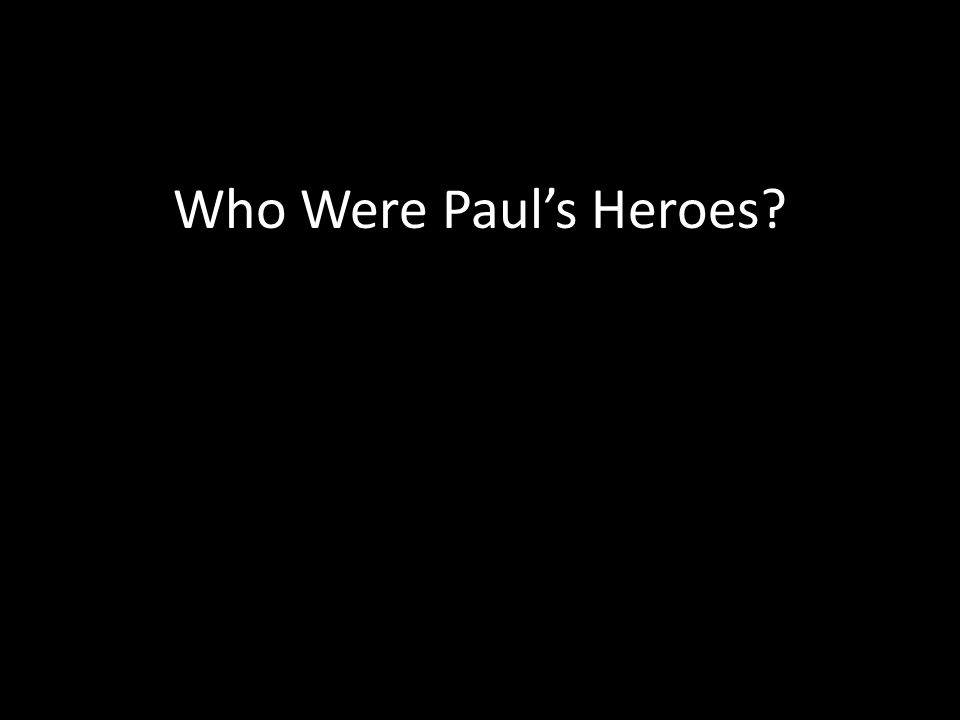 Who Were Paul's Heroes