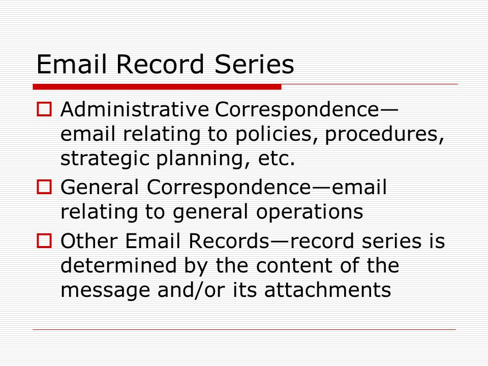 Record Series  Administrative Correspondence—  relating to policies, procedures, strategic planning, etc.
