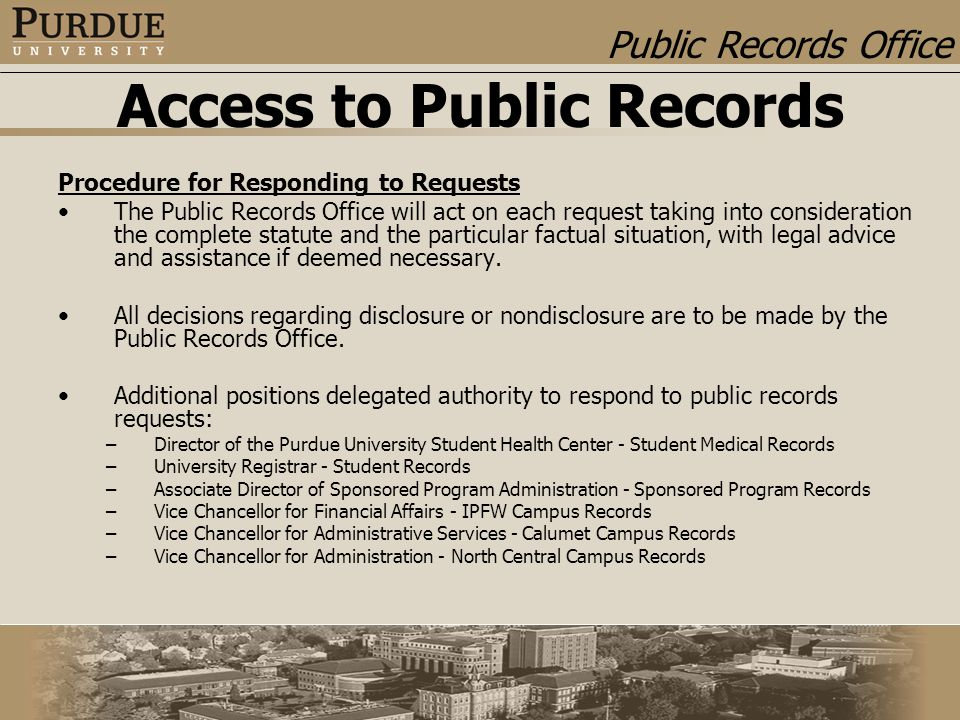 Public Records Office Access to Public Records Procedure for Responding to Requests The Public Records Office will act on each request taking into consideration the complete statute and the particular factual situation, with legal advice and assistance if deemed necessary.