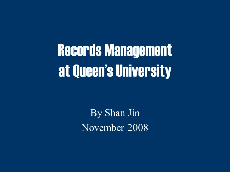 Records Management at Queen's University By Shan Jin November 2008