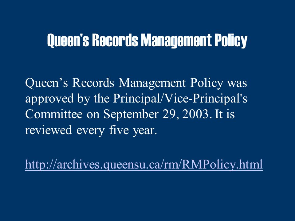 Queen's Records Management Policy Queen's Records Management Policy was approved by the Principal/Vice-Principal s Committee on September 29, 2003.