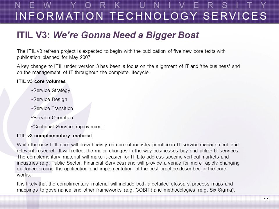 11 ITIL V3: We're Gonna Need a Bigger Boat The ITIL v3 refresh project is expected to begin with the publication of five new core texts with publicati