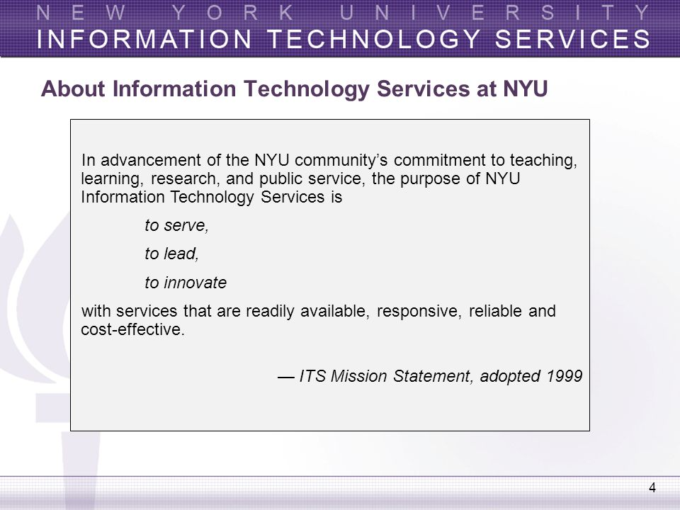 4 About Information Technology Services at NYU In advancement of the NYU community's commitment to teaching, learning, research, and public service, t