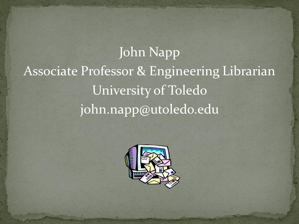 John Napp Associate Professor & Engineering Librarian University of Toledo john.napp@utoledo.edu